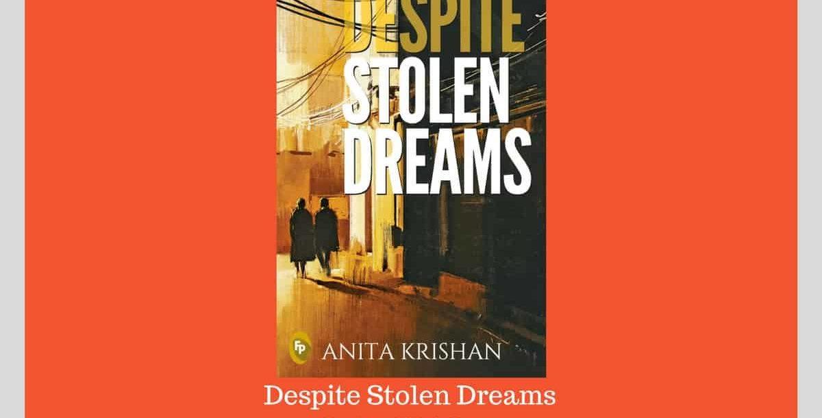 Despite Stolen Dreams - Anita Krishan